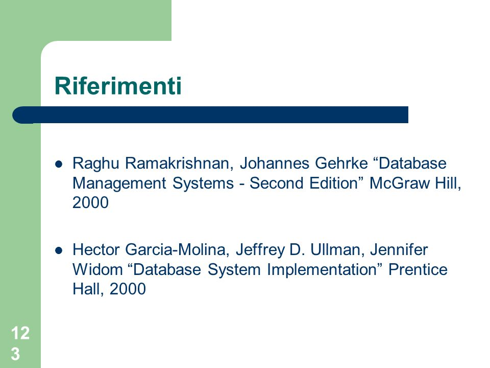 Riferimenti Raghu Ramakrishnan, Johannes Gehrke Database Management Systems - Second Edition McGraw Hill, 2000.