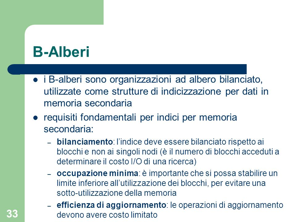 B-Alberii B-alberi sono organizzazioni ad albero bilanciato, utilizzate come strutture di indicizzazione per dati in memoria secondaria.