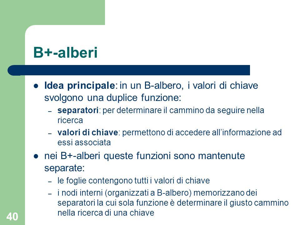B+-alberiIdea principale: in un B-albero, i valori di chiave svolgono una duplice funzione: