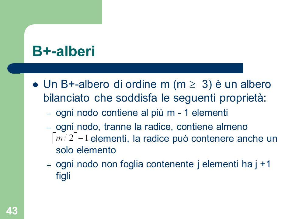 B+-alberiUn B+-albero di ordine m (m  3) è un albero bilanciato che soddisfa le seguenti proprietà:
