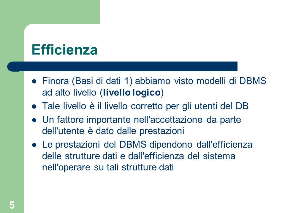 EfficienzaFinora (Basi di dati 1) abbiamo visto modelli di DBMS ad alto livello (livello logico)
