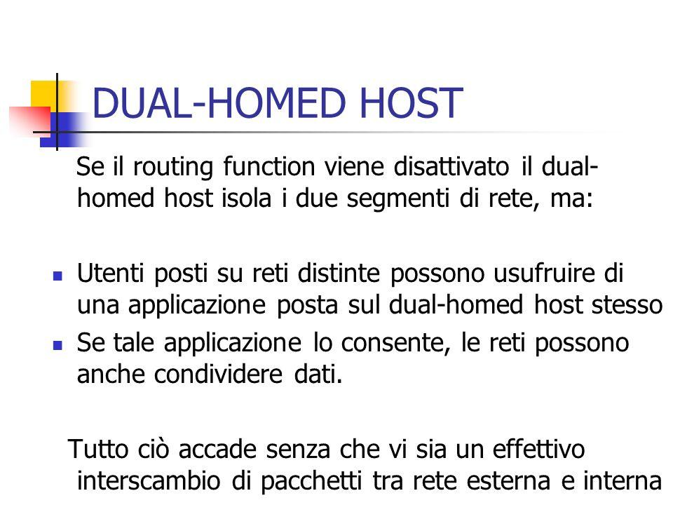DUAL-HOMED HOST Se il routing function viene disattivato il dual-homed host isola i due segmenti di rete, ma: