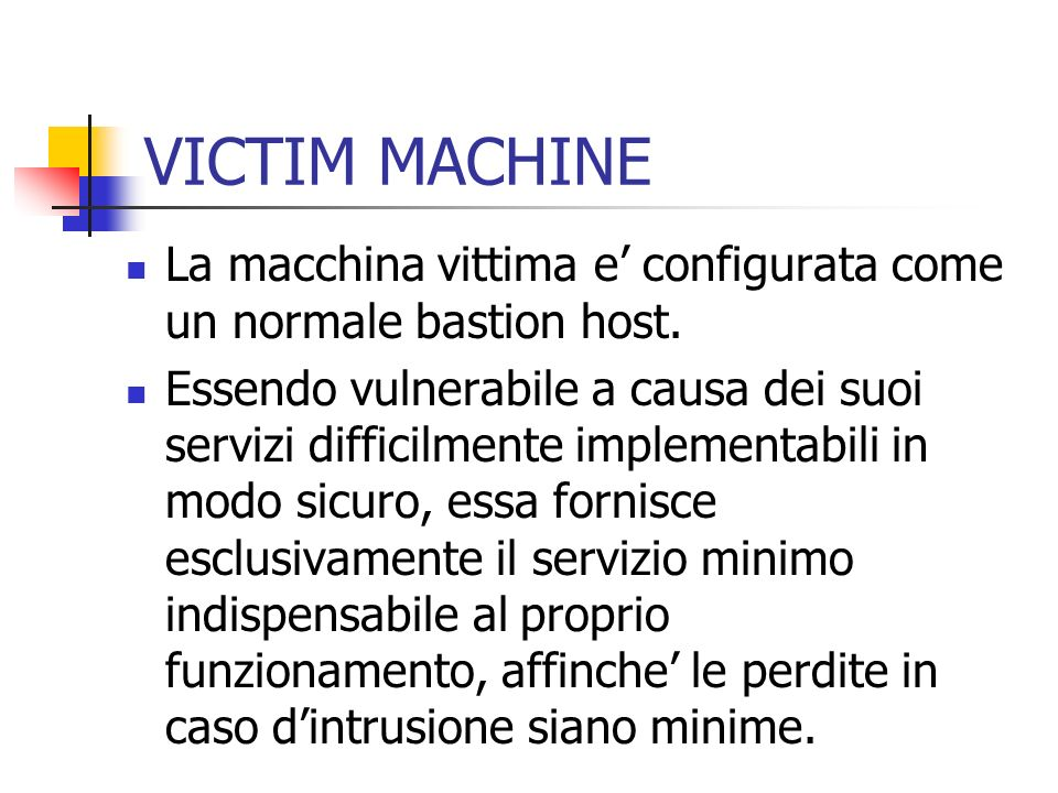 VICTIM MACHINE La macchina vittima e' configurata come un normale bastion host.