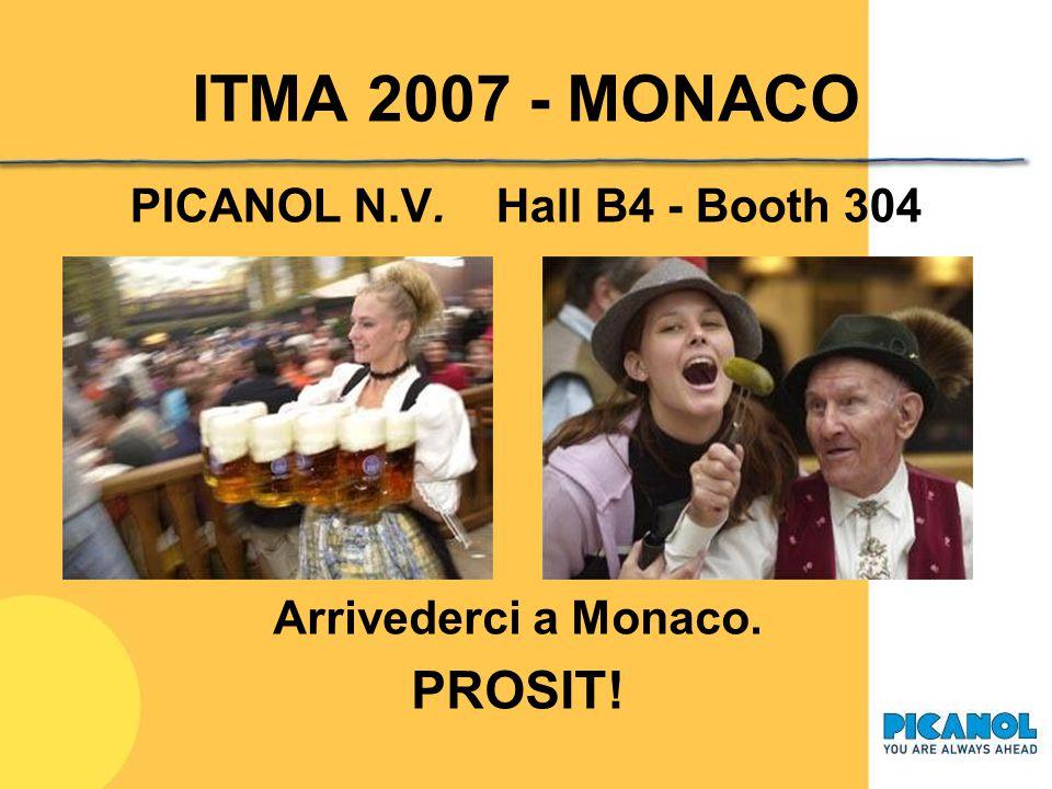 ITMA 2007 - MONACO PROSIT! PICANOL N.V. Hall B4 - Booth 304