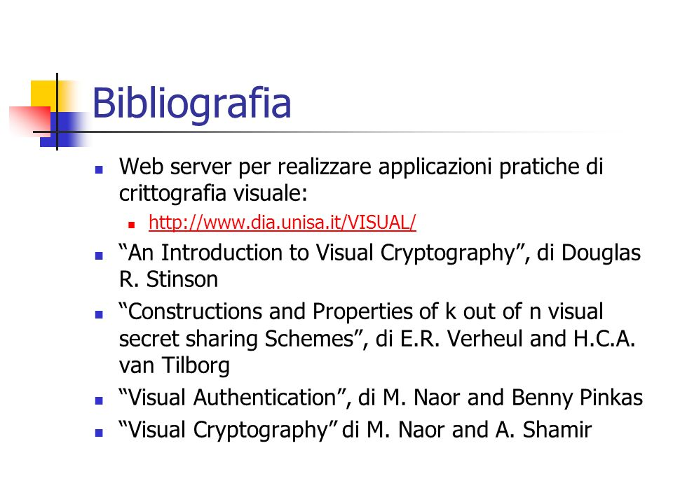 Bibliografia Web server per realizzare applicazioni pratiche di crittografia visuale: http://www.dia.unisa.it/VISUAL/