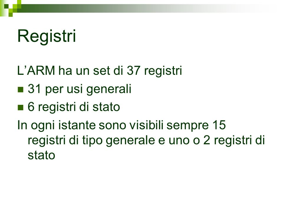 Registri L'ARM ha un set di 37 registri 31 per usi generali