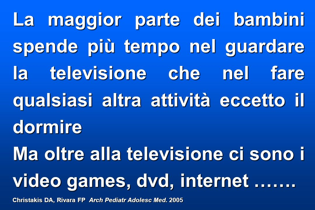 Ma oltre alla televisione ci sono i video games, dvd, internet …….