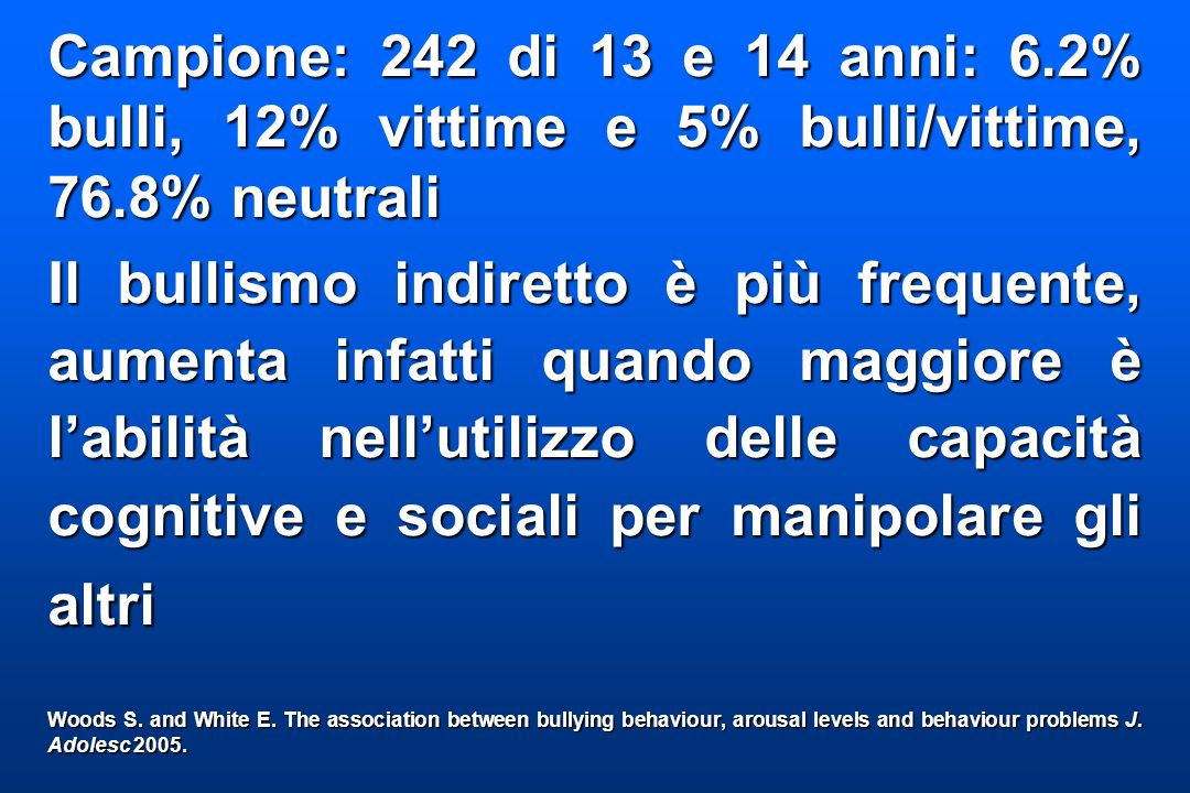 Campione: 242 di 13 e 14 anni: 6.2% bulli, 12% vittime e 5% bulli/vittime, 76.8% neutrali