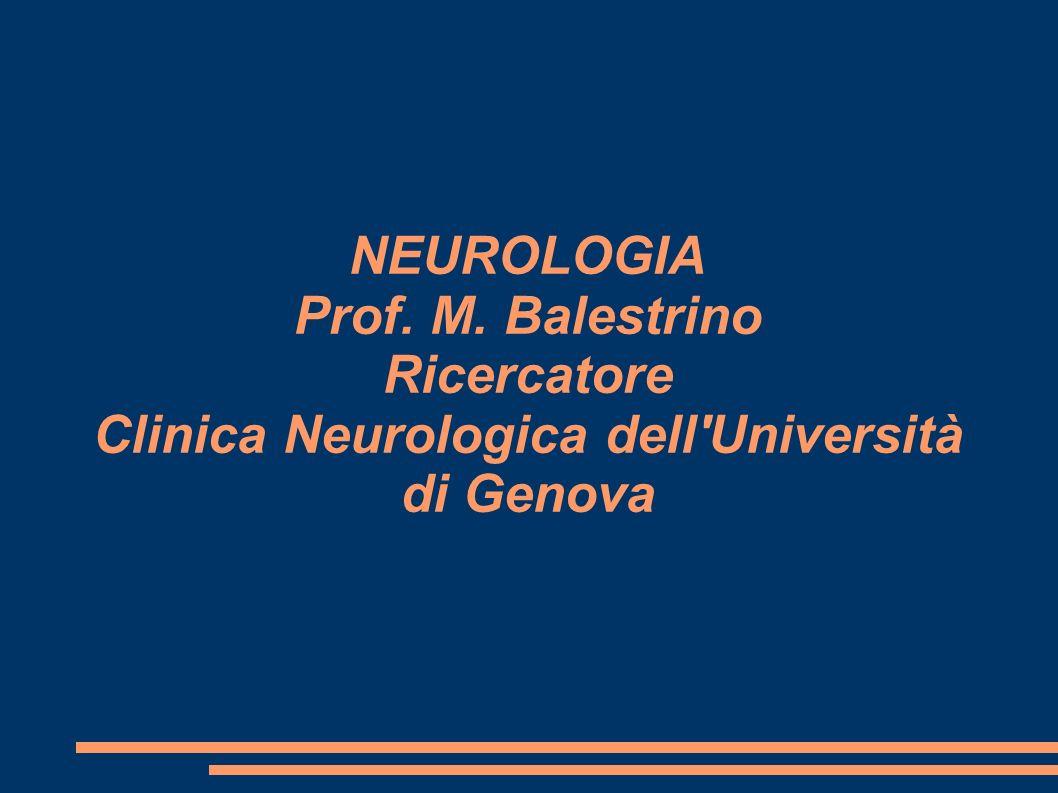 NEUROLOGIA Prof. M. Balestrino Ricercatore Clinica Neurologica dell Università di Genova