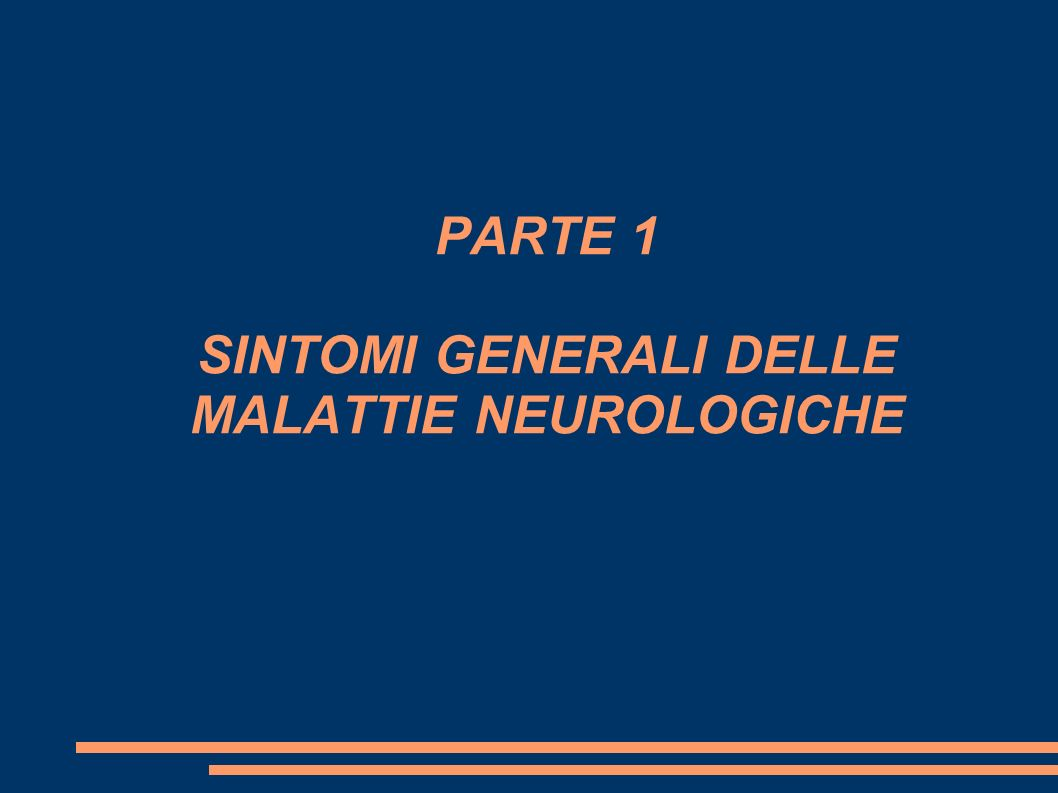 PARTE 1 SINTOMI GENERALI DELLE MALATTIE NEUROLOGICHE