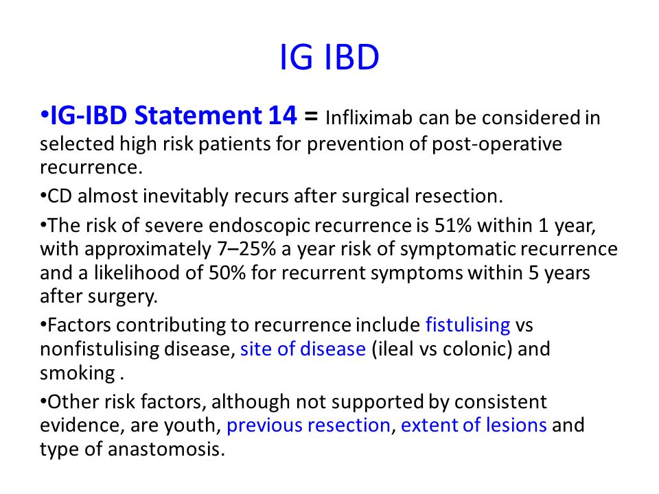 IG IBD IG-IBD Statement 14 = Infliximab can be considered in selected high risk patients for prevention of post-operative recurrence.