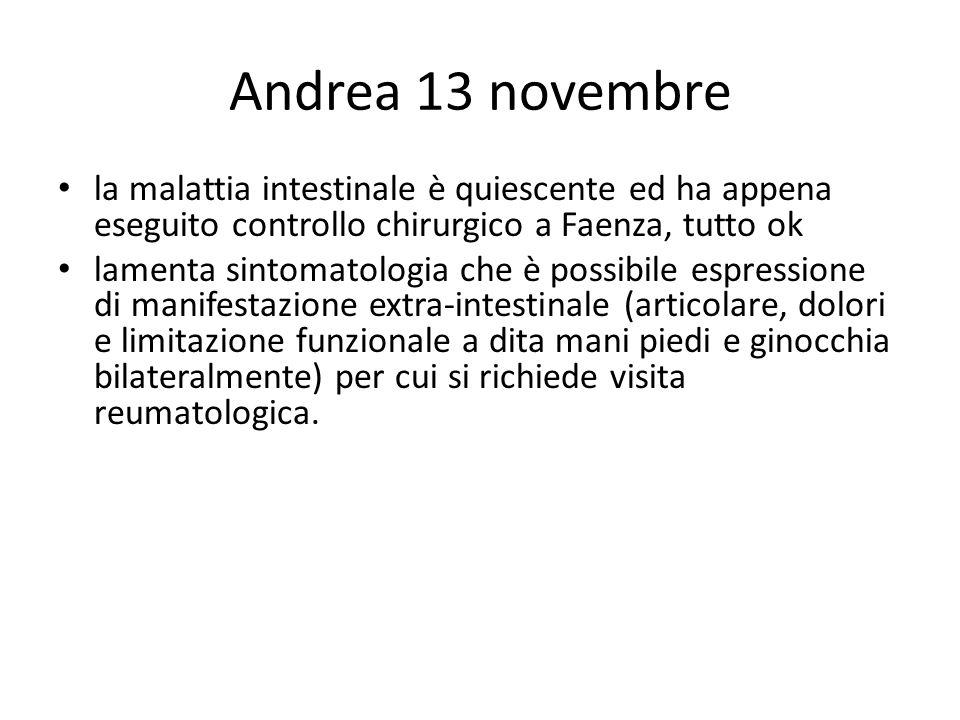 Andrea 13 novembre la malattia intestinale è quiescente ed ha appena eseguito controllo chirurgico a Faenza, tutto ok.