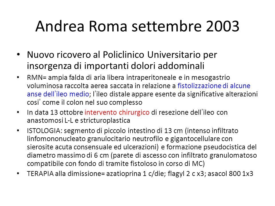 Andrea Roma settembre 2003 Nuovo ricovero al Policlinico Universitario per insorgenza di importanti dolori addominali.