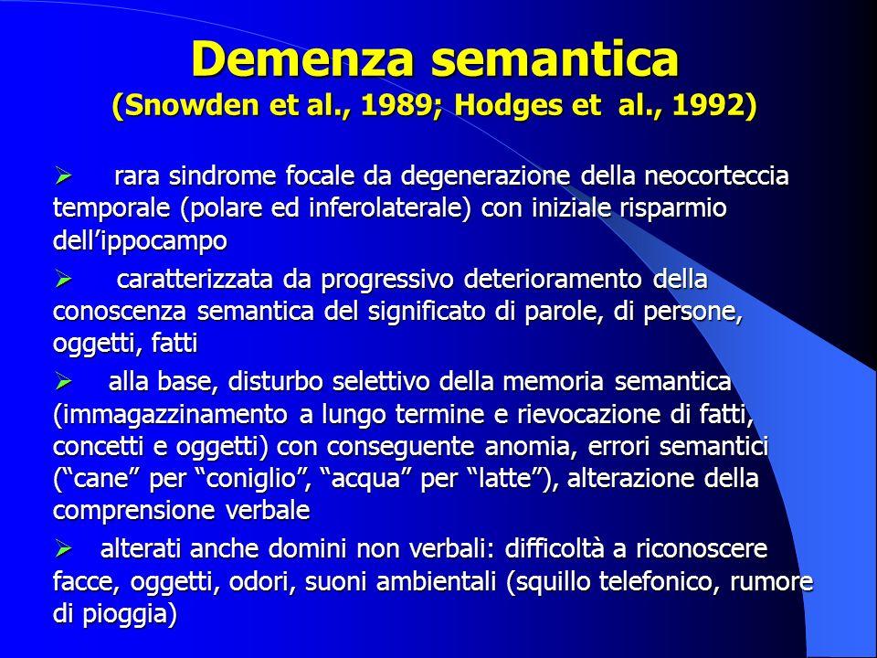 Demenza semantica (Snowden et al., 1989; Hodges et al., 1992)