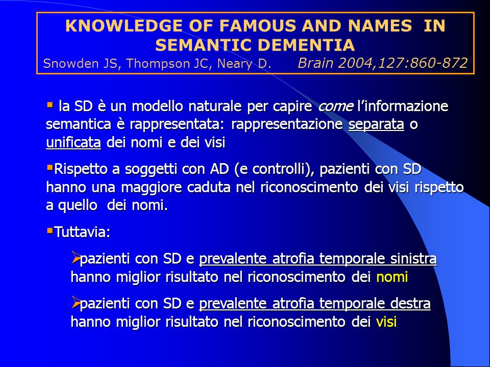 KNOWLEDGE OF FAMOUS AND NAMES IN SEMANTIC DEMENTIA Snowden JS, Thompson JC, Neary D. Brain 2004,127:
