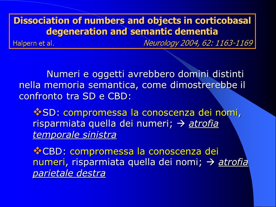 Dissociation of numbers and objects in corticobasal degeneration and semantic dementia Halpern et al. Neurology 2004, 62: 1163-1169
