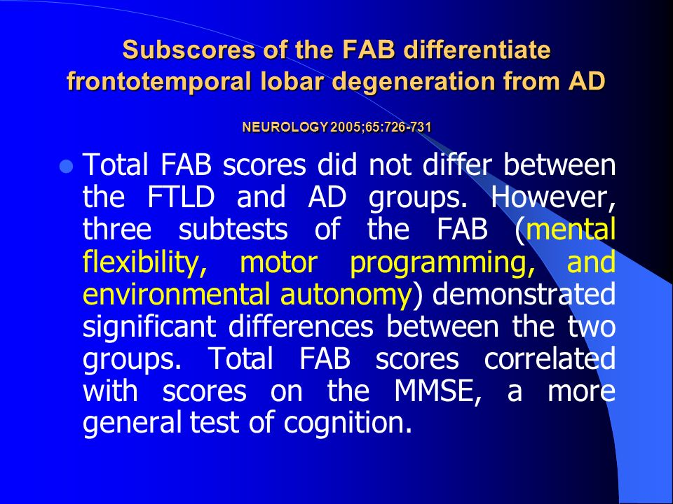 Subscores of the FAB differentiate frontotemporal lobar degeneration from AD NEUROLOGY 2005;65:726-731