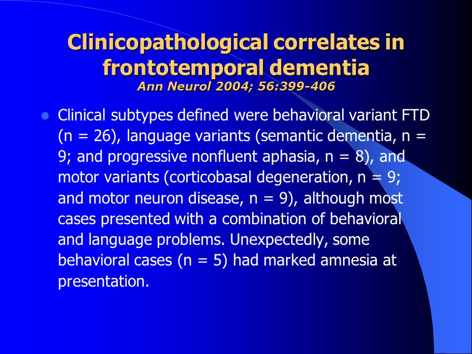 Clinicopathological correlates in frontotemporal dementia Ann Neurol 2004; 56:399-406