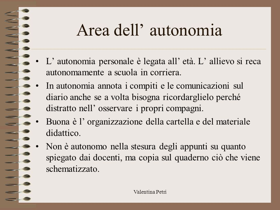 Area dell' autonomia L' autonomia personale è legata all' età. L' allievo si reca autonomamente a scuola in corriera.