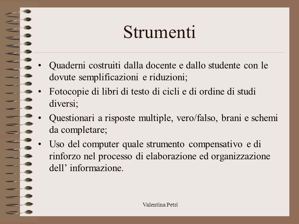 Strumenti Quaderni costruiti dalla docente e dallo studente con le dovute semplificazioni e riduzioni;