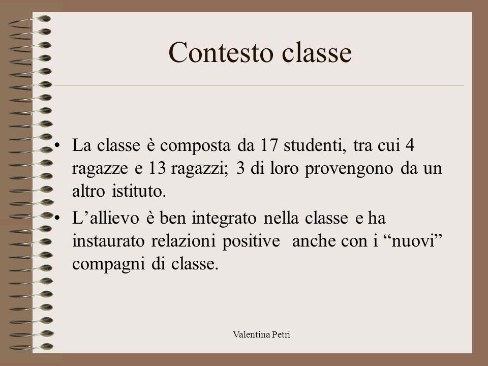 Contesto classe La classe è composta da 17 studenti, tra cui 4 ragazze e 13 ragazzi; 3 di loro provengono da un altro istituto.