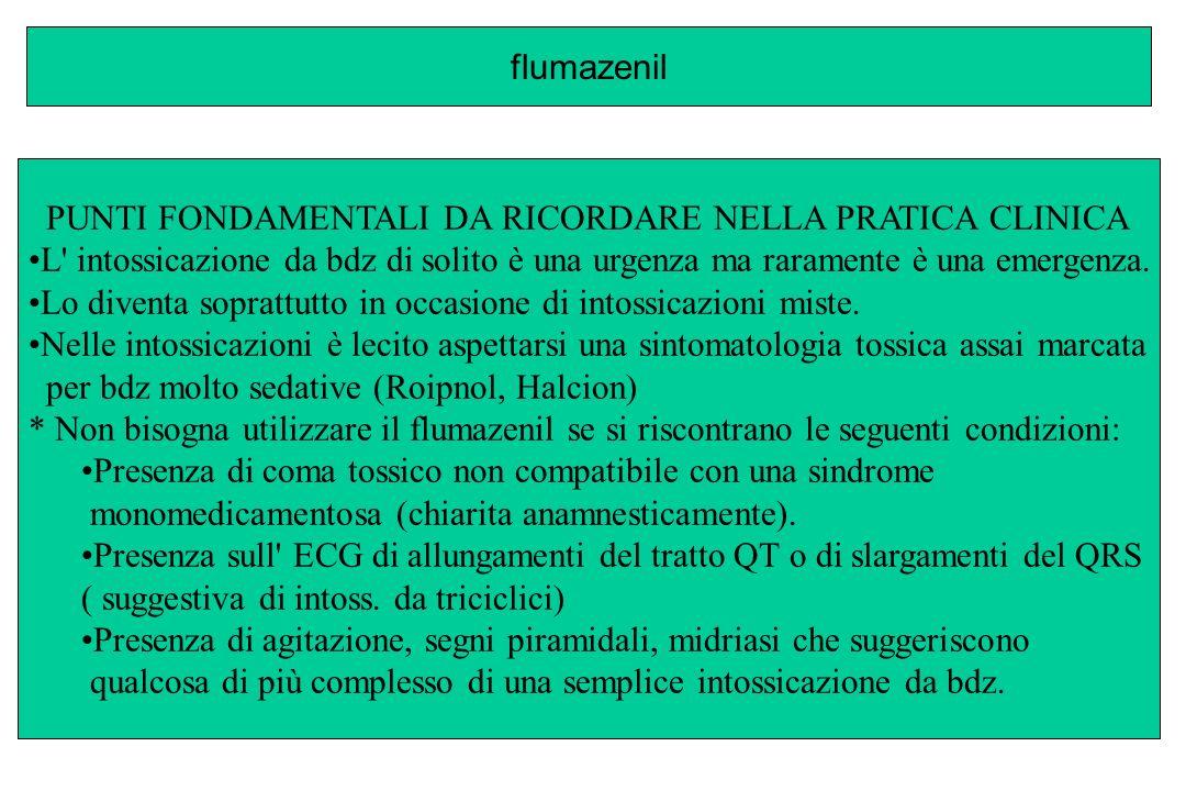 flumazenil PUNTI FONDAMENTALI DA RICORDARE NELLA PRATICA CLINICA. L intossicazione da bdz di solito è una urgenza ma raramente è una emergenza.
