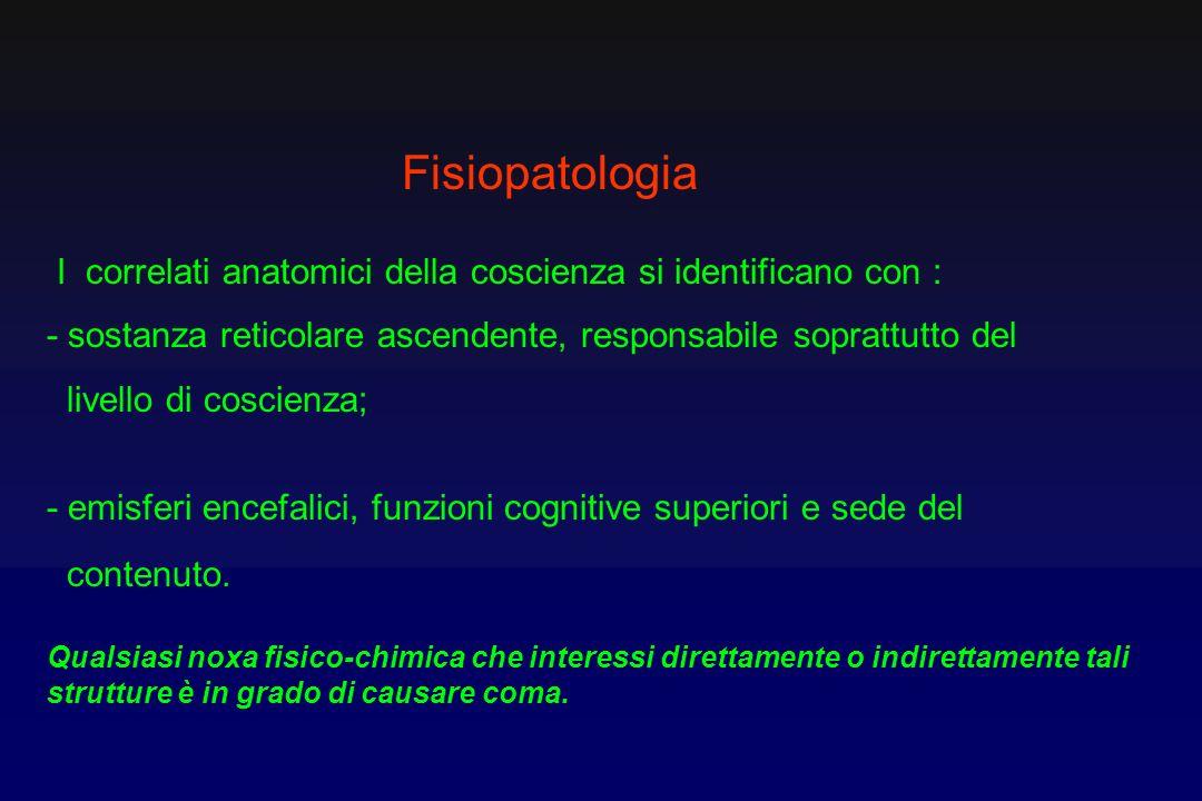 Fisiopatologia I correlati anatomici della coscienza si identificano con : - sostanza reticolare ascendente, responsabile soprattutto del.