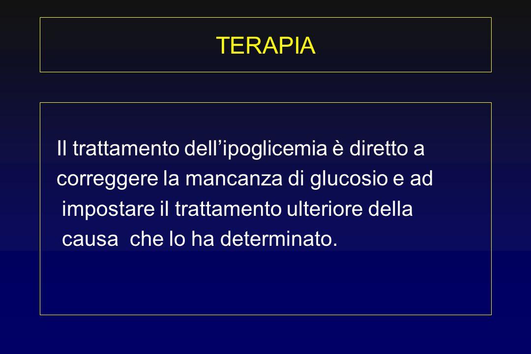 TERAPIA Il trattamento dell'ipoglicemia è diretto a