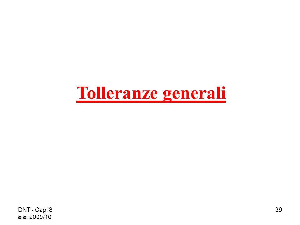 Tolleranze generali DNT - Cap. 8 a.a. 2009/10