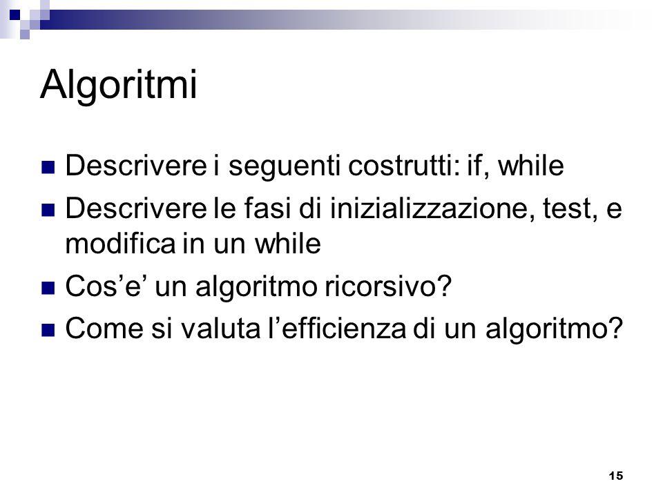 Algoritmi Descrivere i seguenti costrutti: if, while