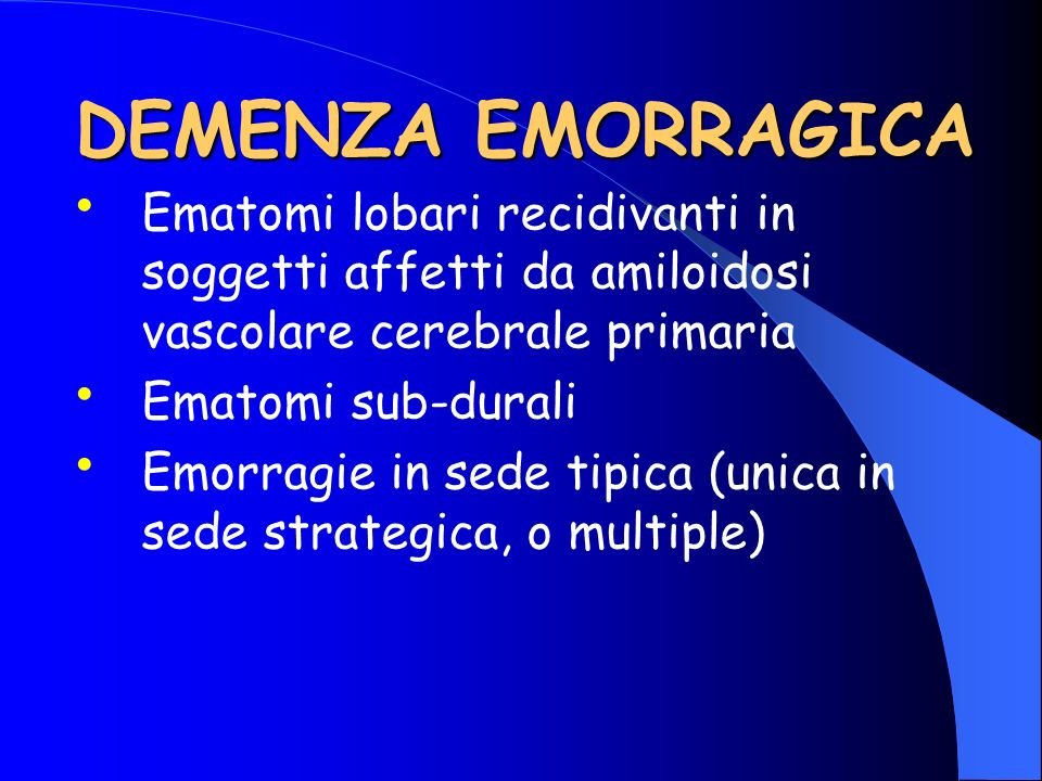 DEMENZA EMORRAGICA Ematomi lobari recidivanti in soggetti affetti da amiloidosi vascolare cerebrale primaria.