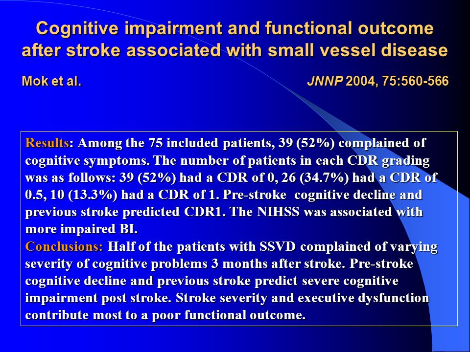 Cognitive impairment and functional outcome after stroke associated with small vessel disease Mok et al. JNNP 2004, 75:560-566