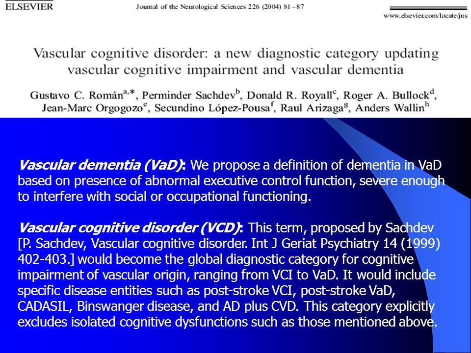 Vascular dementia (VaD): We propose a definition of dementia in VaD based on presence of abnormal executive control function, severe enough to interfere with social or occupational functioning.