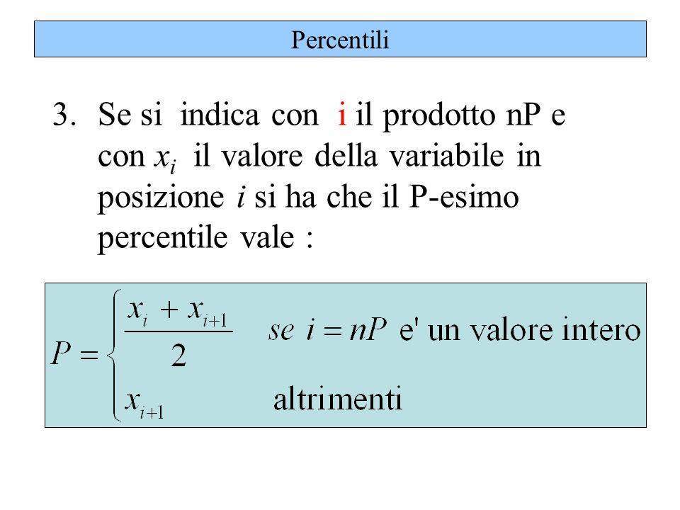Percentili Se si indica con i il prodotto nP e con xi il valore della variabile in posizione i si ha che il P-esimo percentile vale :
