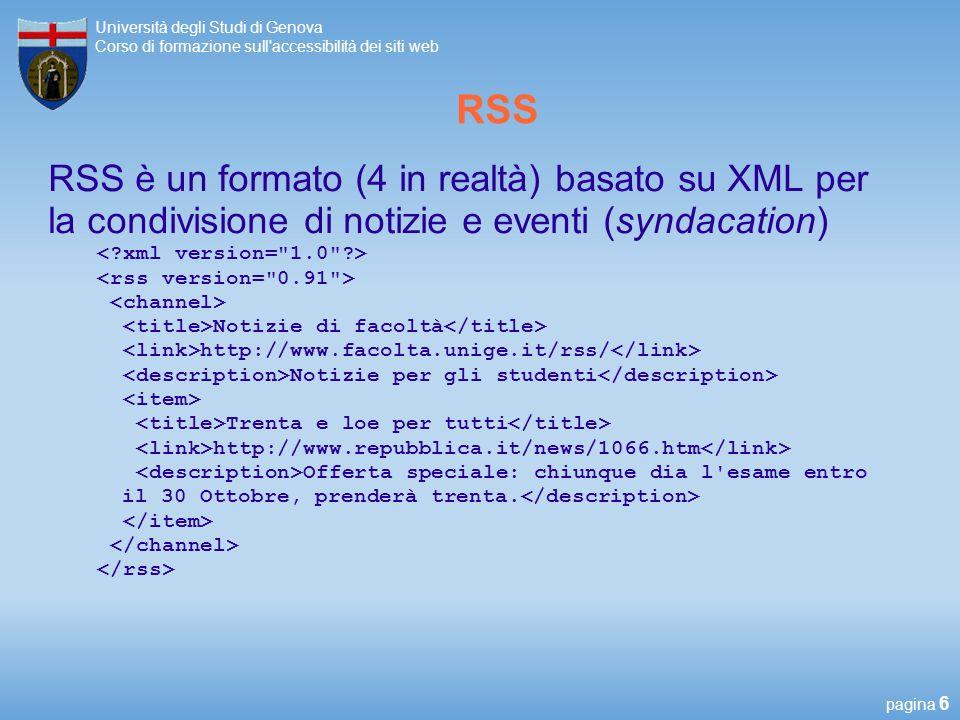 RSS RSS è un formato (4 in realtà) basato su XML per la condivisione di notizie e eventi (syndacation)