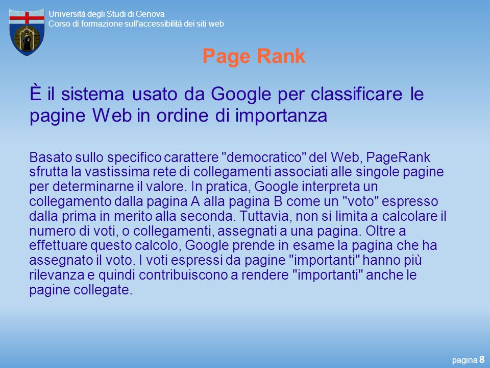 Page Rank È il sistema usato da Google per classificare le pagine Web in ordine di importanza.