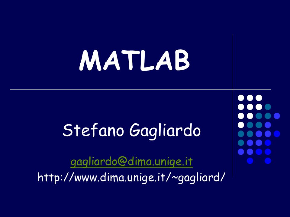 MATLAB Stefano Gagliardo gagliardo@dima.unige.it
