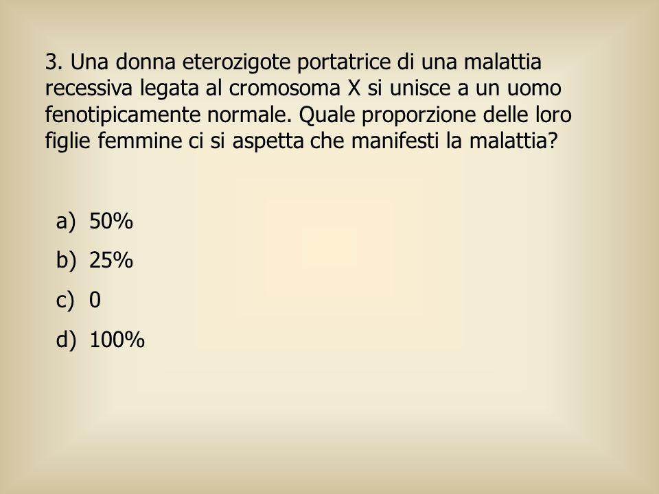3. Una donna eterozigote portatrice di una malattia recessiva legata al cromosoma X si unisce a un uomo fenotipicamente normale. Quale proporzione delle loro figlie femmine ci si aspetta che manifesti la malattia
