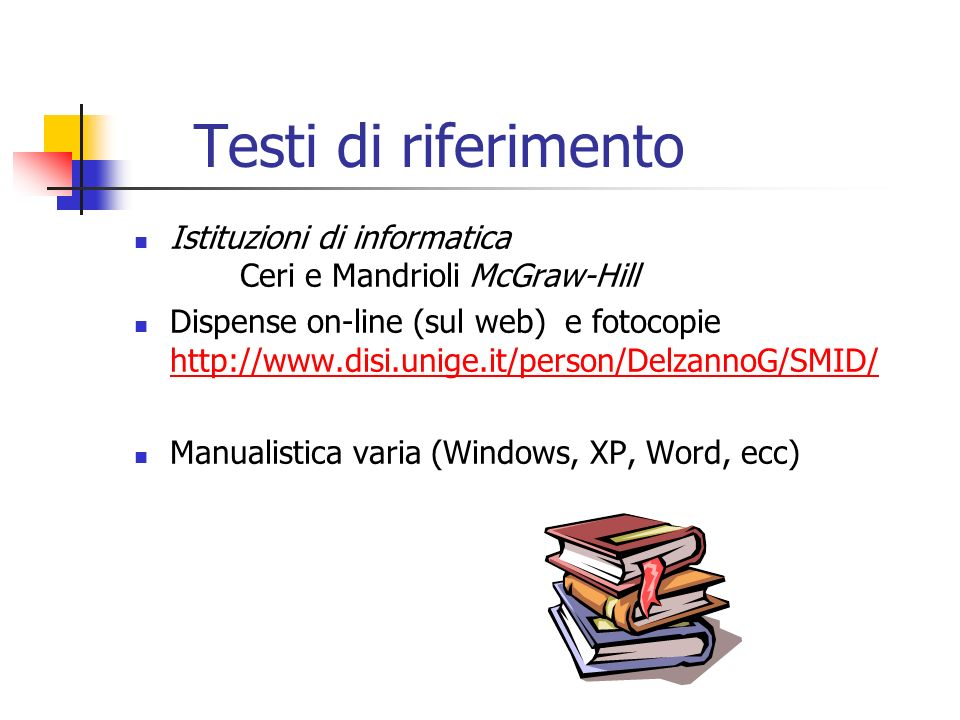 Testi di riferimento Istituzioni di informatica Ceri e Mandrioli McGraw-Hill.