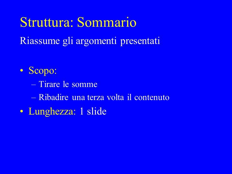 Struttura: Sommario Riassume gli argomenti presentati Scopo: