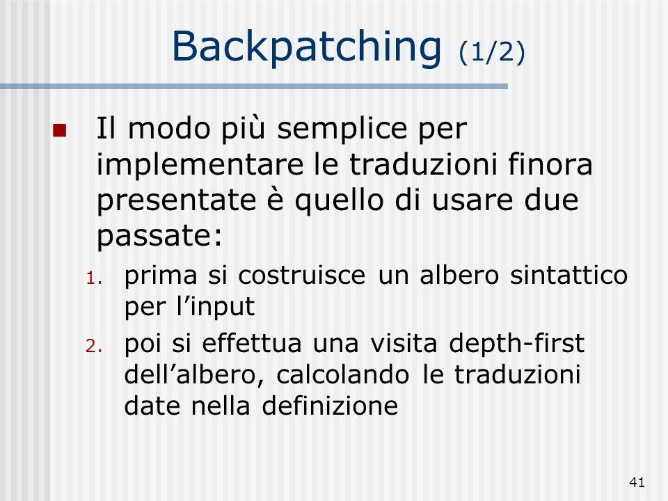 Backpatching (1/2) Il modo più semplice per implementare le traduzioni finora presentate è quello di usare due passate: