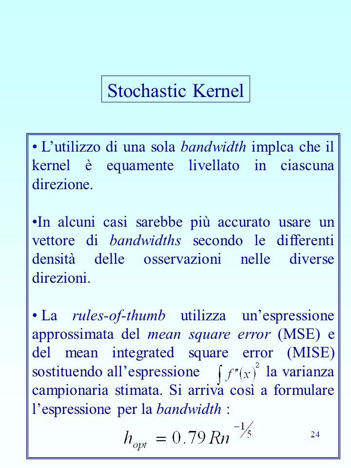 Stochastic Kernel L'utilizzo di una sola bandwidth implca che il kernel è equamente livellato in ciascuna direzione.