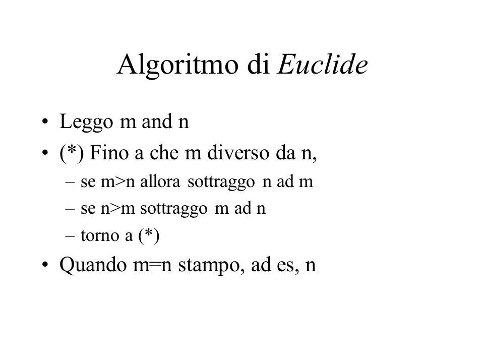 Algoritmo di Euclide Leggo m and n (*) Fino a che m diverso da n,