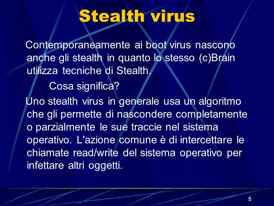 Stealth virus Contemporaneamente ai boot virus nascono anche gli stealth in quanto lo stesso (c)Brain utilizza tecniche di Stealth.