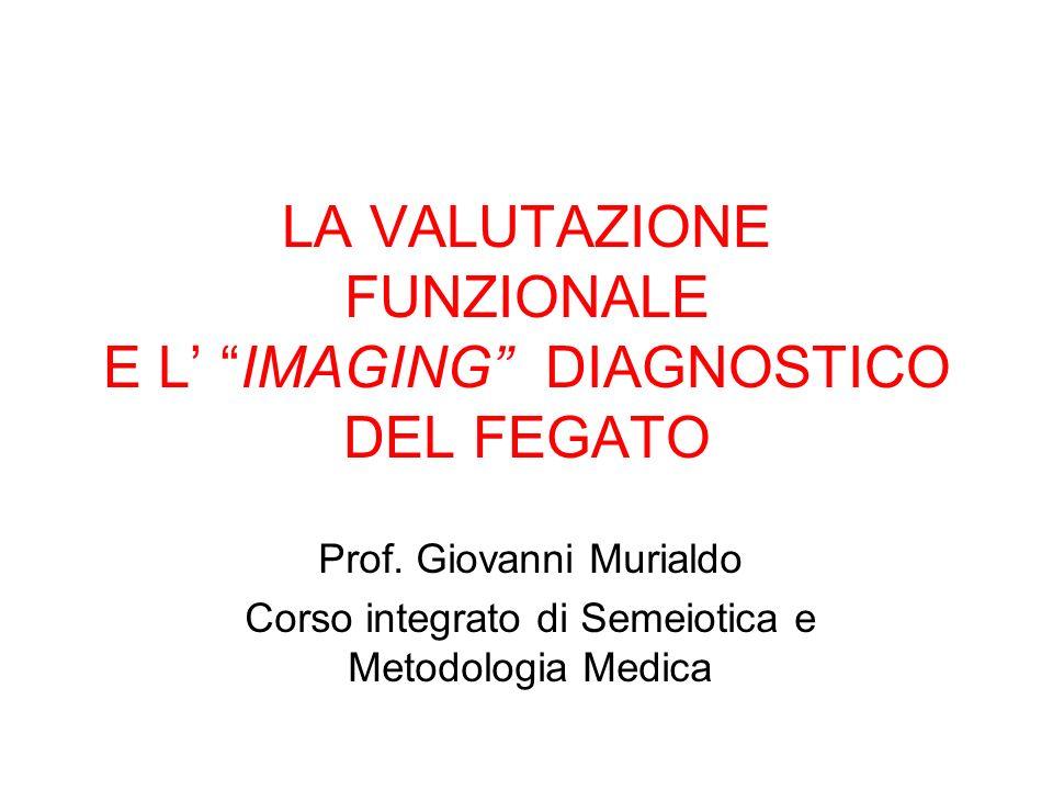 LA VALUTAZIONE FUNZIONALE E L' IMAGING DIAGNOSTICO DEL FEGATO