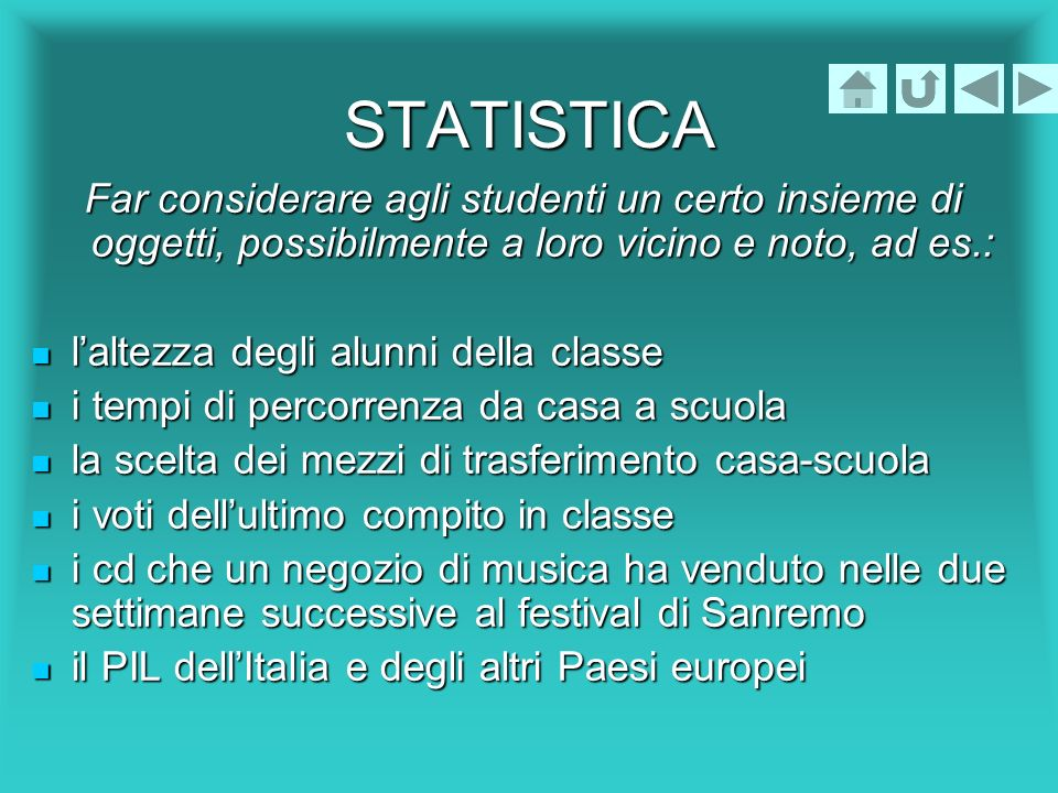 STATISTICAFar considerare agli studenti un certo insieme di oggetti, possibilmente a loro vicino e noto, ad es.:
