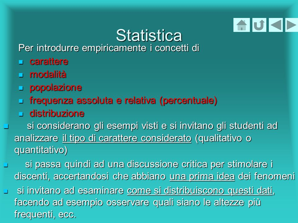 Statistica Per introdurre empiricamente i concetti di. carattere. modalità. popolazione. frequenza assoluta e relativa (percentuale)