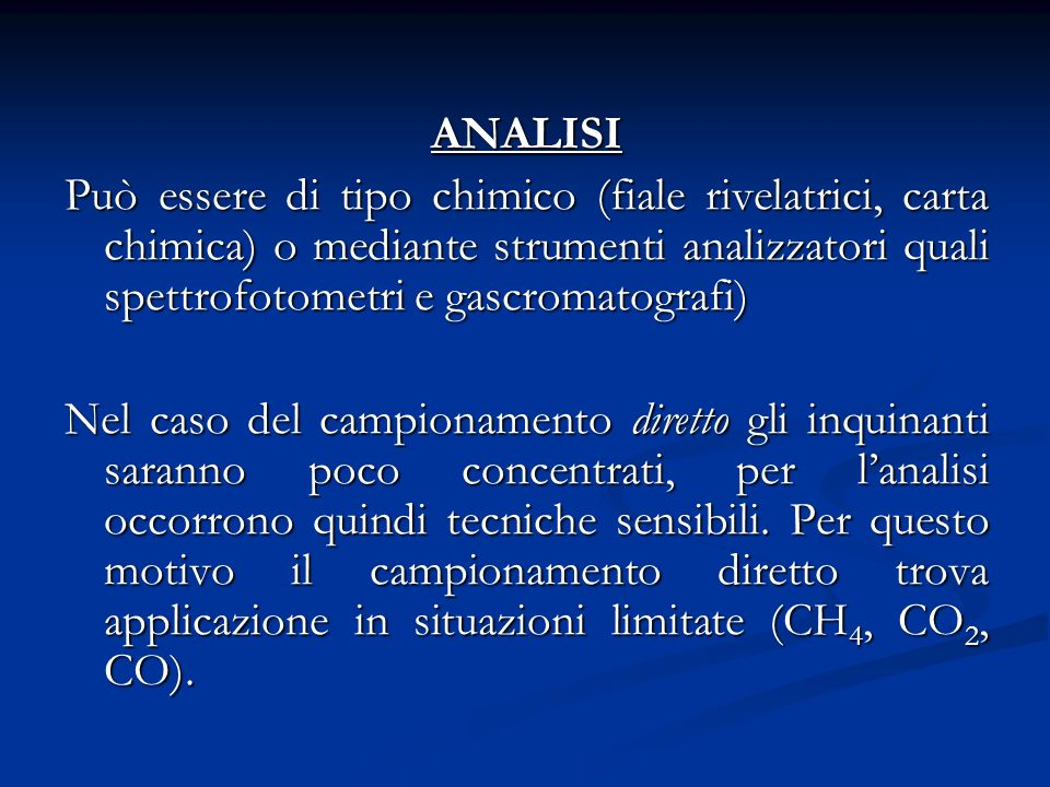 ANALISI Può essere di tipo chimico (fiale rivelatrici, carta chimica) o mediante strumenti analizzatori quali spettrofotometri e gascromatografi)