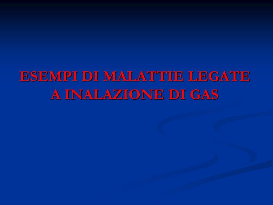 ESEMPI DI MALATTIE LEGATE A INALAZIONE DI GAS