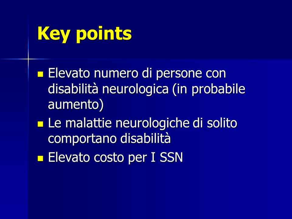 Key points Elevato numero di persone con disabilità neurologica (in probabile aumento) Le malattie neurologiche di solito comportano disabilità.